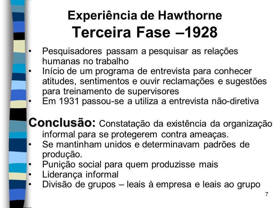 7 Experiência de Hawthorne Terceira Fase –1928 Pesquisadores passam a pesquisar as relações humanas no trabalho Início de um programa de entrevista pa