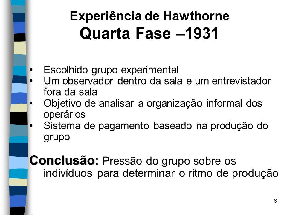 8 Experiência de Hawthorne Quarta Fase –1931 Escolhido grupo experimental Um observador dentro da sala e um entrevistador fora da sala Objetivo de ana