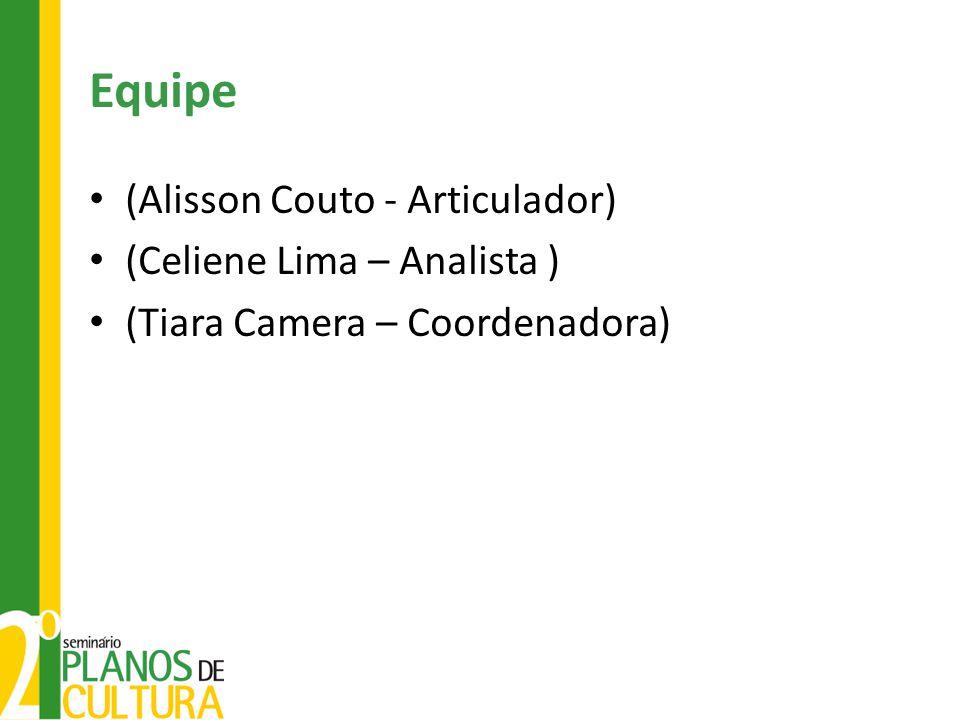 Equipe (Alisson Couto - Articulador) (Celiene Lima – Analista ) (Tiara Camera – Coordenadora)