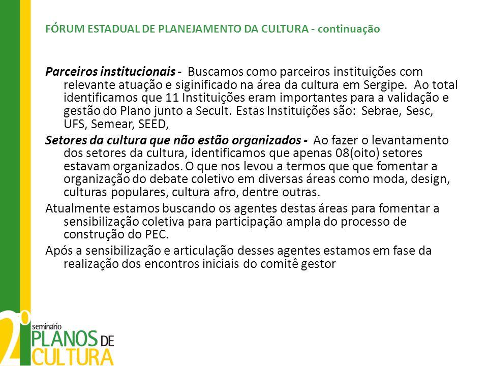 FÓRUM ESTADUAL DE PLANEJAMENTO DA CULTURA - continuação Parceiros institucionais - Buscamos como parceiros instituições com relevante atuação e sigini
