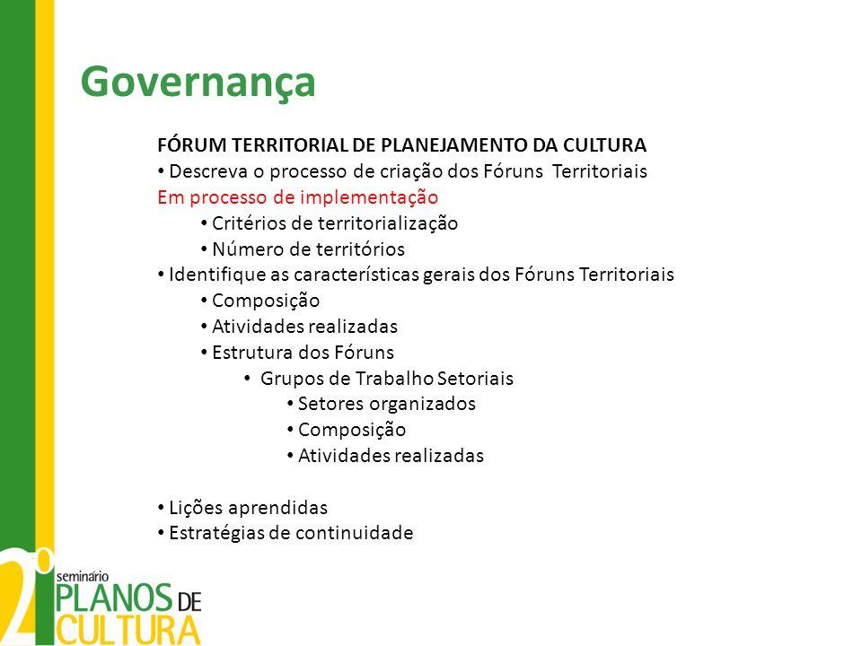 Governança FÓRUM TERRITORIAL DE PLANEJAMENTO DA CULTURA Descreva o processo de criação dos Fóruns Territoriais Em processo de implementação Critérios