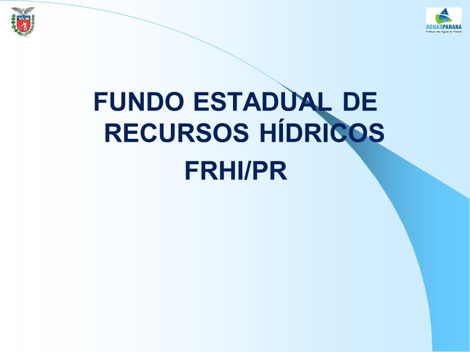 FUNDO ESTADUAL DE RECURSOS HÍDRICOS FRHI/PR