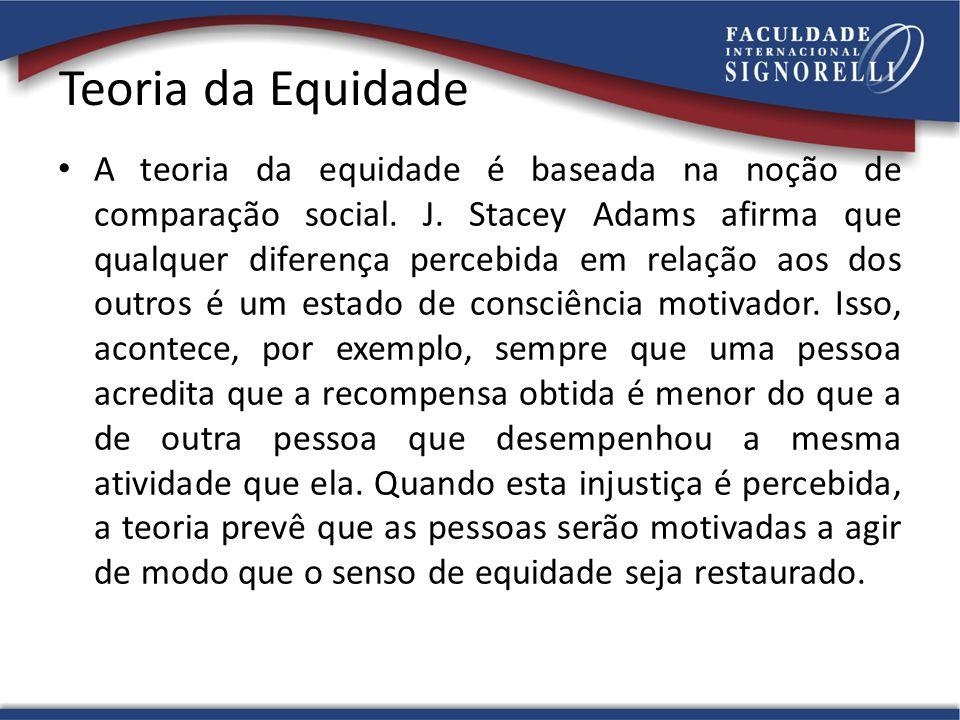 Teoria da Equidade A teoria da equidade é baseada na noção de comparação social. J. Stacey Adams afirma que qualquer diferença percebida em relação ao