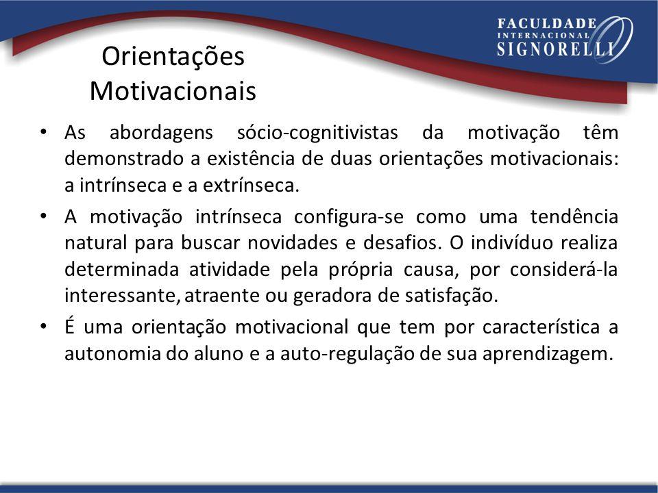 Orientações Motivacionais As abordagens sócio-cognitivistas da motivação têm demonstrado a existência de duas orientações motivacionais: a intrínseca