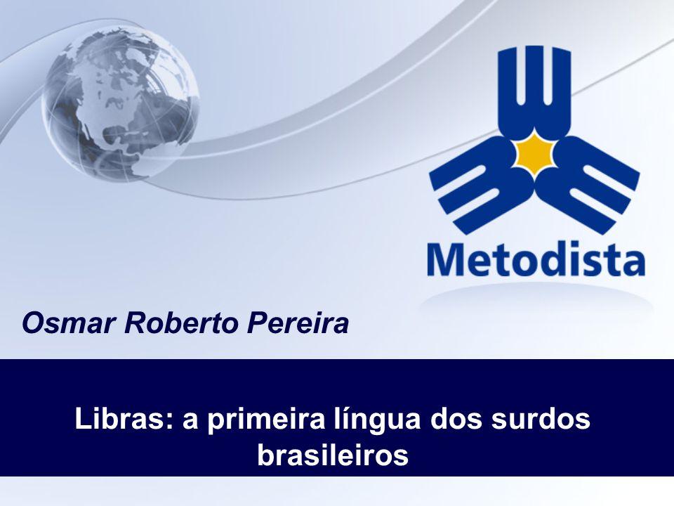 Osmar Roberto Pereira Libras: a primeira língua dos surdos brasileiros