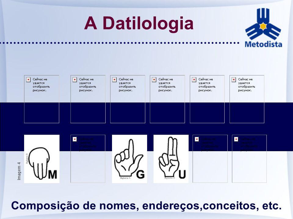 A Datilologia Composição de nomes, endereços,conceitos, etc. Imagem 4