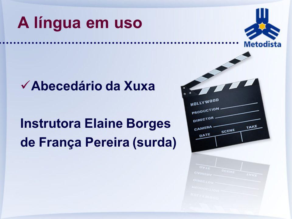 A língua em uso Abecedário da Xuxa Instrutora Elaine Borges de França Pereira (surda)