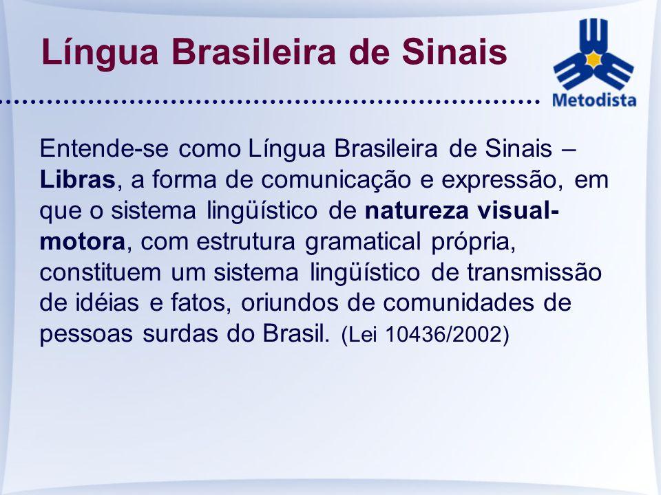 Língua Brasileira de Sinais Entende-se como Língua Brasileira de Sinais – Libras, a forma de comunicação e expressão, em que o sistema lingüístico de