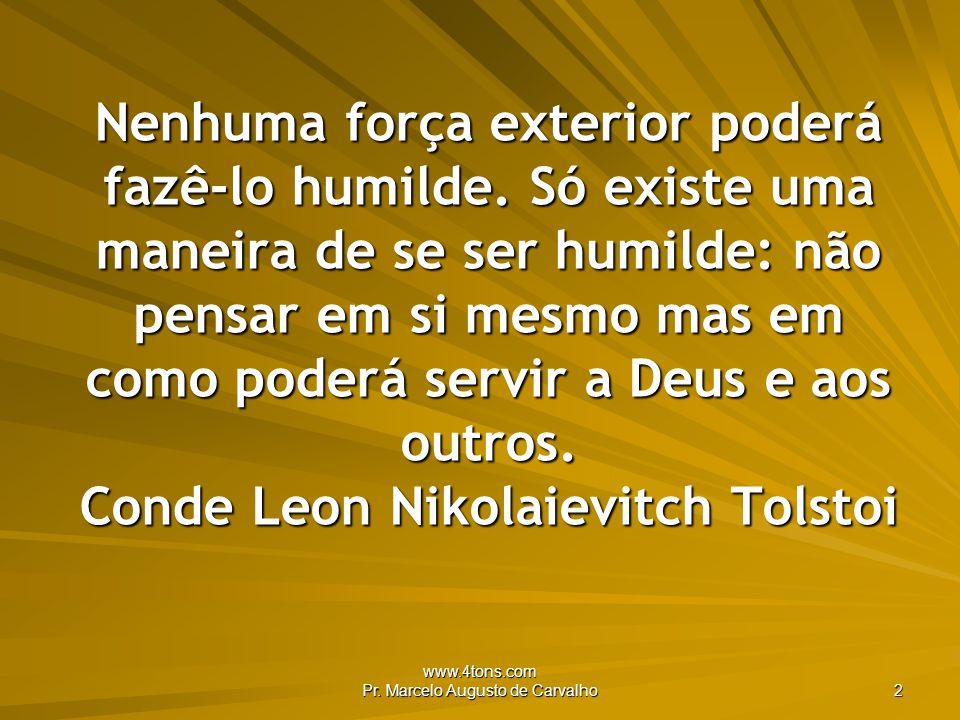 www.4tons.com Pr.Marcelo Augusto de Carvalho 2 Nenhuma força exterior poderá fazê-lo humilde.