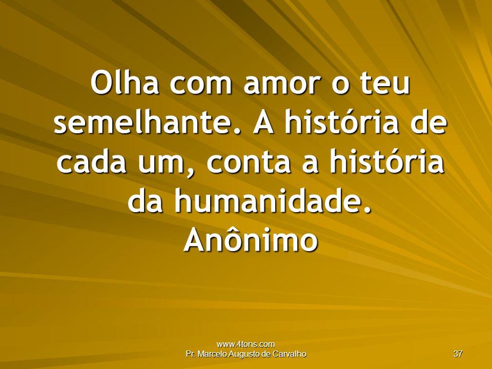 www.4tons.com Pr.Marcelo Augusto de Carvalho 37 Olha com amor o teu semelhante.
