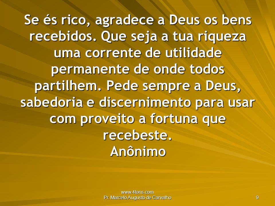 www.4tons.com Pr.Marcelo Augusto de Carvalho 9 Se és rico, agradece a Deus os bens recebidos.