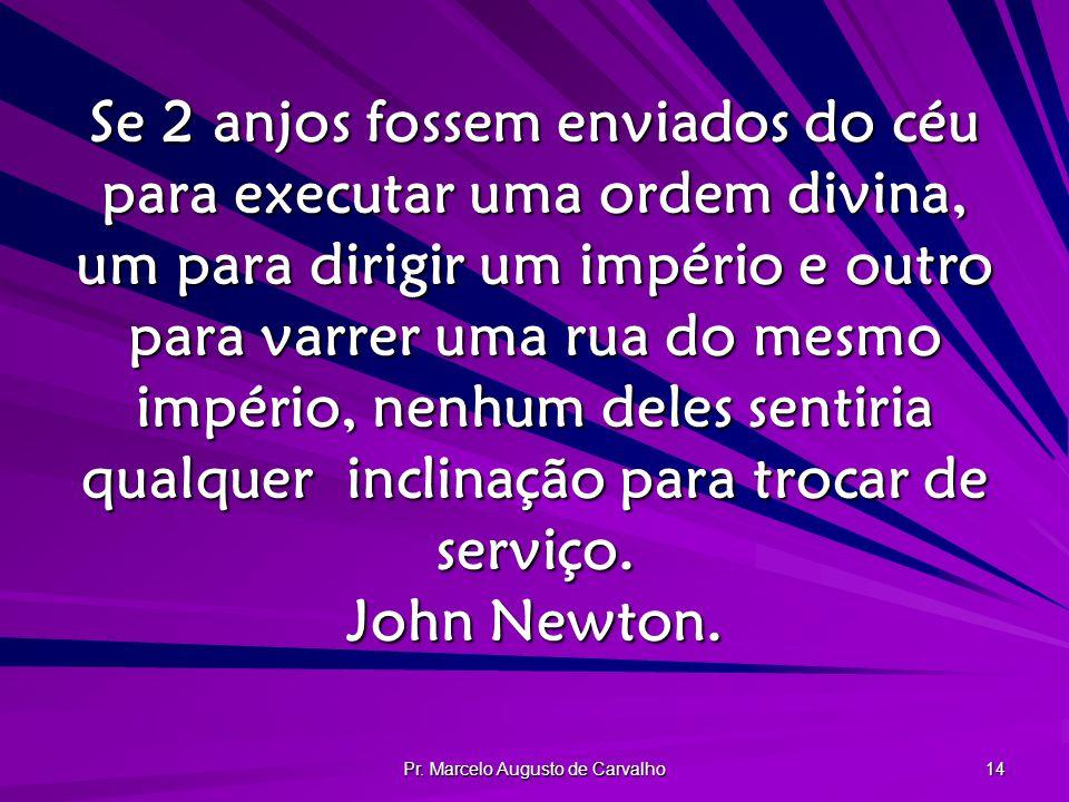 Pr. Marcelo Augusto de Carvalho 14 Se 2 anjos fossem enviados do céu para executar uma ordem divina, um para dirigir um império e outro para varrer um