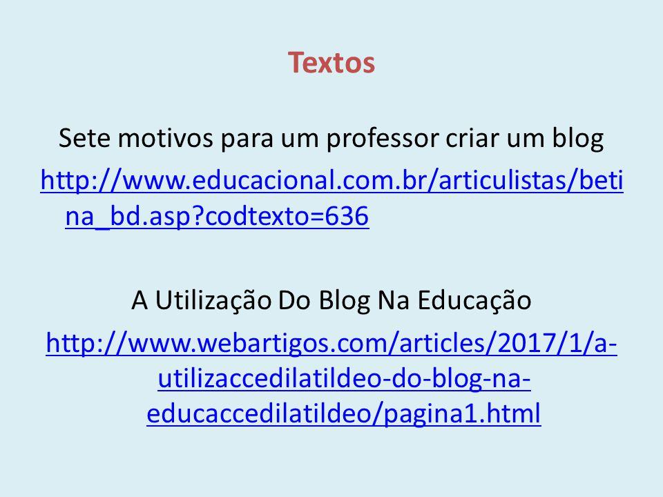 Textos Sete motivos para um professor criar um blog http://www.educacional.com.br/articulistas/beti na_bd.asp?codtexto=636 A Utilização Do Blog Na Edu