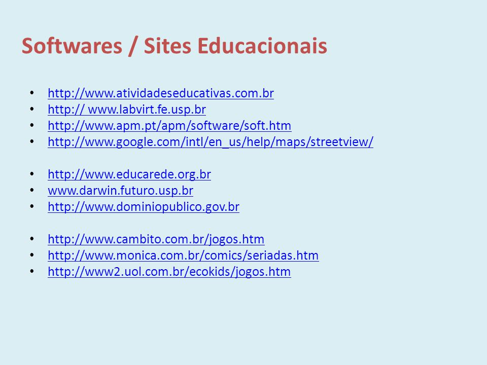 Softwares / Sites Educacionais http://www.atividadeseducativas.com.br http:// www.labvirt.fe.usp.br http:// www.labvirt.fe.usp.br http://www.apm.pt/ap