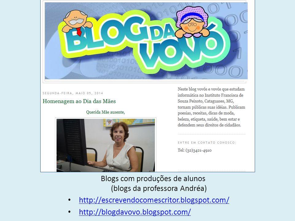 Blogs com produções de alunos (blogs da professora Andréa) http://escrevendocomescritor.blogspot.com/ http://blogdavovo.blogspot.com/