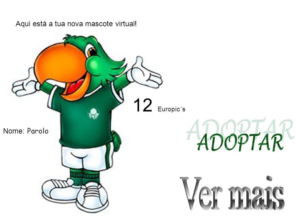 Aqui está a tua nova mascote virtual! Nome: Parolo 12 Europic´s