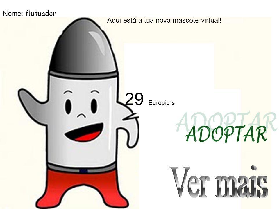 Aqui está a tua nova mascote virtual! Nome: flutuador 29 Europic´s