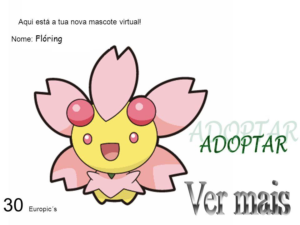 Aqui está a tua nova mascote virtual! Nome: Flóring 30 Europic´s