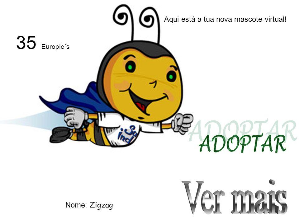 Aqui está a tua nova mascote virtual! Nome: Zigzag 35 Europic´s