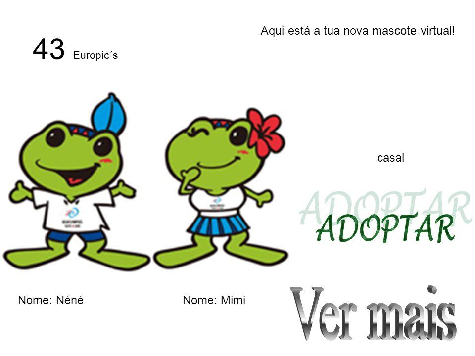 Aqui está a tua nova mascote virtual! casal Nome: NénéNome: Mimi 43 Europic´s