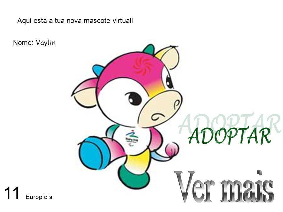 Aqui está a tua nova mascote virtual! Nome: Vaylin 11 Europic´s