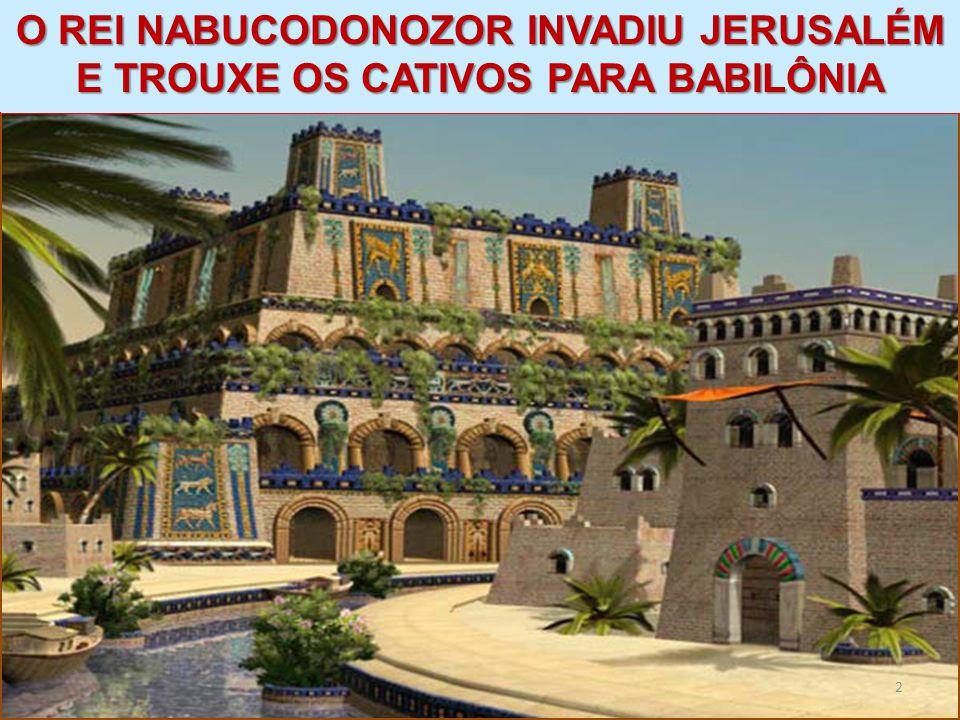 2 DANIEL O REI NABUCODONOZOR INVADIU JERUSALÉM E TROUXE OS CATIVOS PARA BABILÔNIA