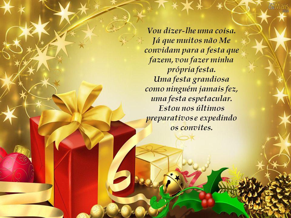Gostaria que, neste Natal, você Me permitisse entrar na sua vida,reconhecendo que há mais de dois mil anos vim ao mundo para lhe dar Minha vida na cru