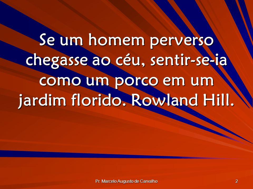 Pr.Marcelo Augusto de Carvalho 3 Não há lugar para guardar cruzes no céu.