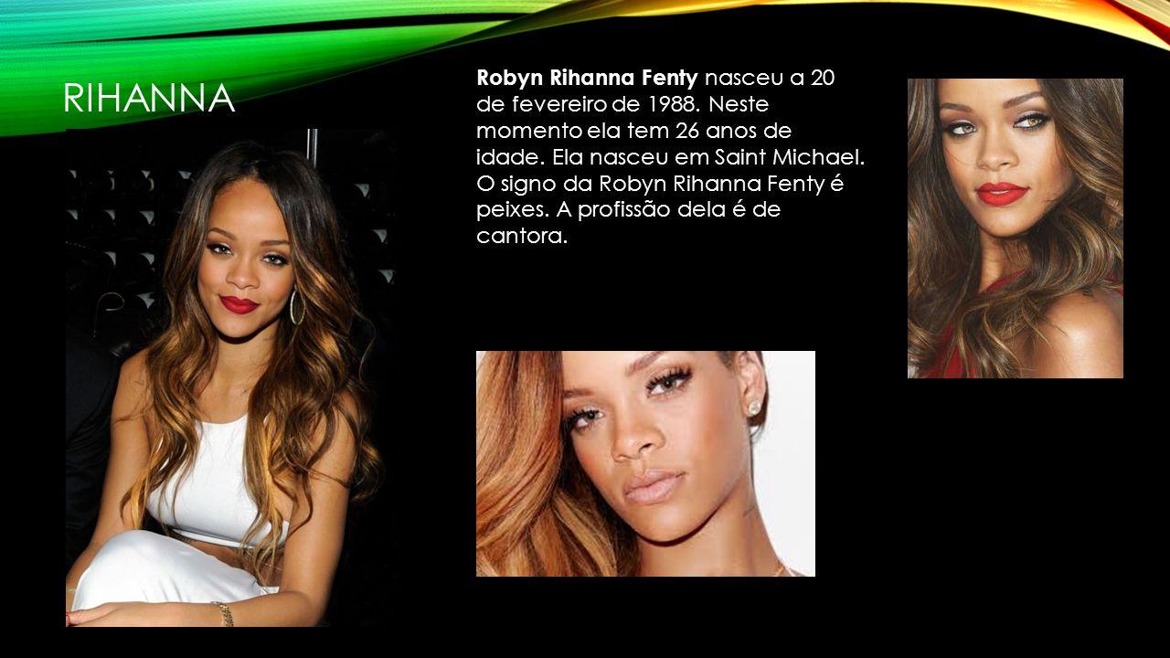 RIHANNA Robyn Rihanna Fenty nasceu a 20 de fevereiro de 1988.