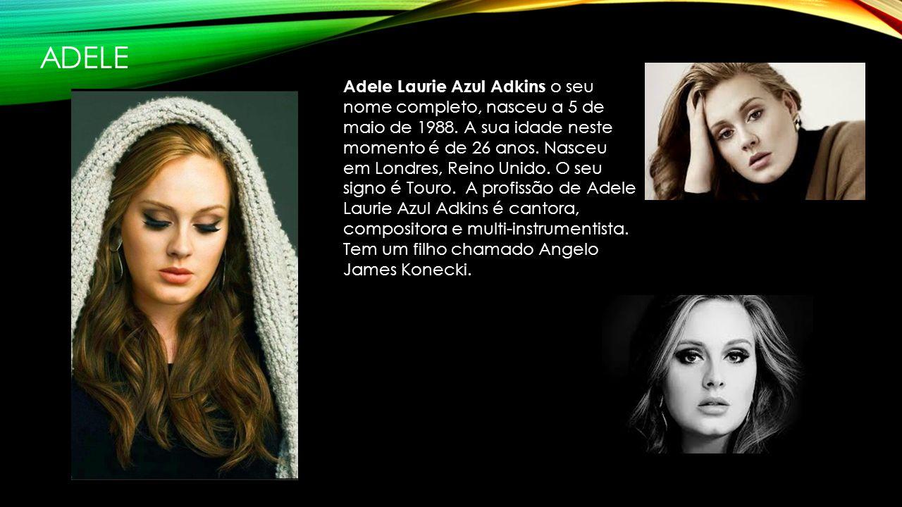 ADELE Adele Laurie Azul Adkins o seu nome completo, nasceu a 5 de maio de 1988.