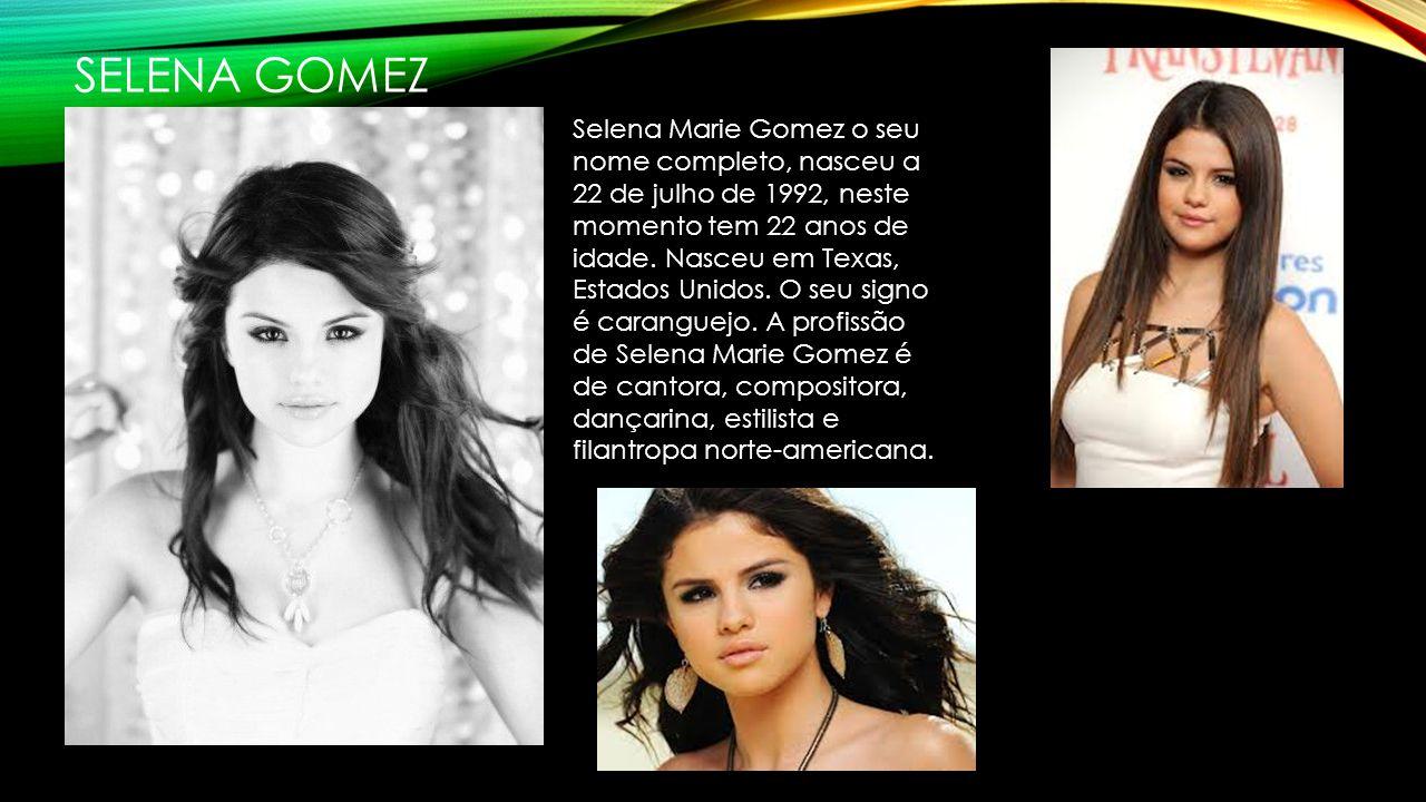 SELENA GOMEZ Selena Marie Gomez o seu nome completo, nasceu a 22 de julho de 1992, neste momento tem 22 anos de idade.