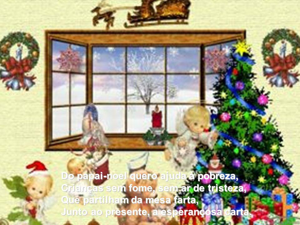 Quero, neste Natal, mãos que se tocam, Vidas que, na alma, bondade estocam, Quero a poesia alimentando a ilusão, Sabendo que Jesus é coração.