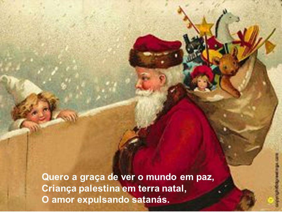 Neste Natal não quero iguaria, Não quero a ceia ornamental, Nem pedras enfrentando a artilharia.