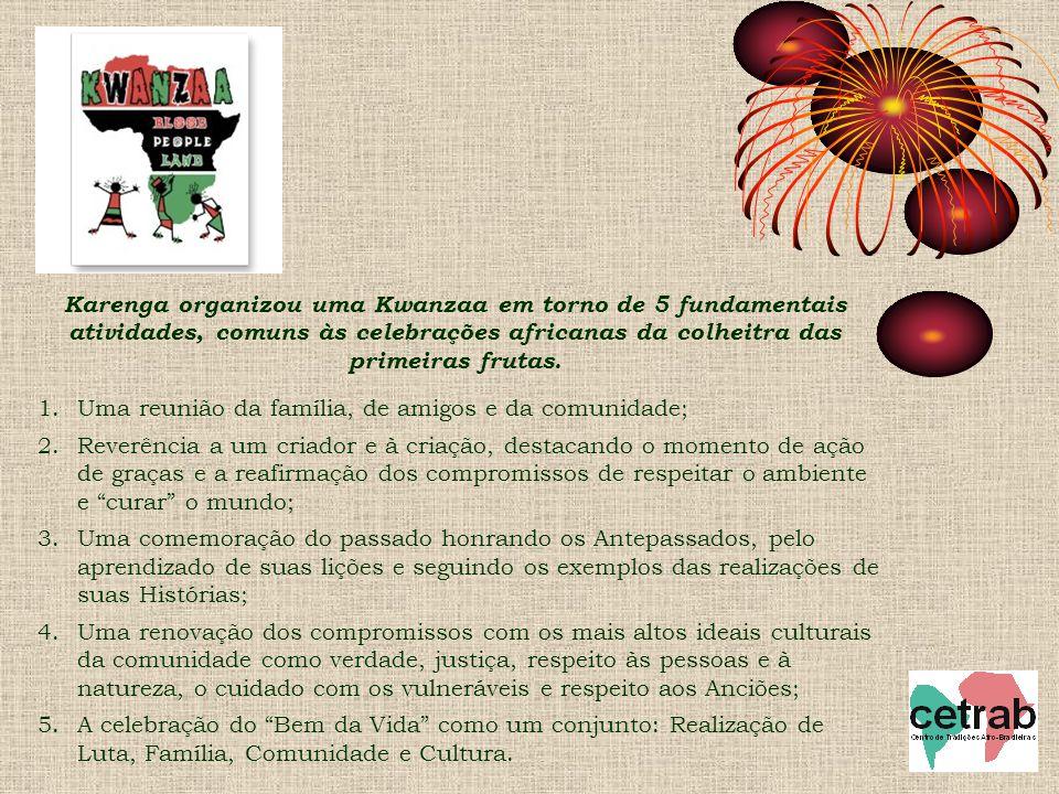 Karenga organizou uma Kwanzaa em torno de 5 fundamentais atividades, comuns às celebrações africanas da colheitra das primeiras frutas. 1.Uma reunião