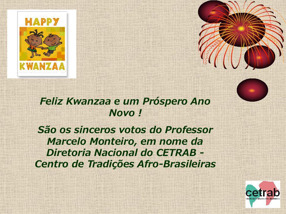 Feliz Kwanzaa e um Próspero Ano Novo ! São os sinceros votos do Professor Marcelo Monteiro, em nome da Diretoria Nacional do CETRAB - Centro de Tradiç