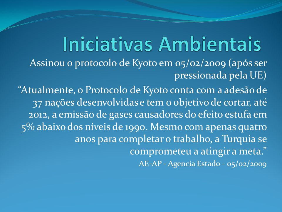 """Assinou o protocolo de Kyoto em 05/02/2009 (após ser pressionada pela UE) """"Atualmente, o Protocolo de Kyoto conta com a adesão de 37 nações desenvolvi"""