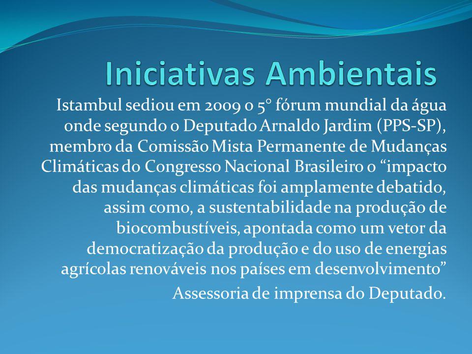 Istambul sediou em 2009 o 5° fórum mundial da água onde segundo o Deputado Arnaldo Jardim (PPS-SP), membro da Comissão Mista Permanente de Mudanças Cl
