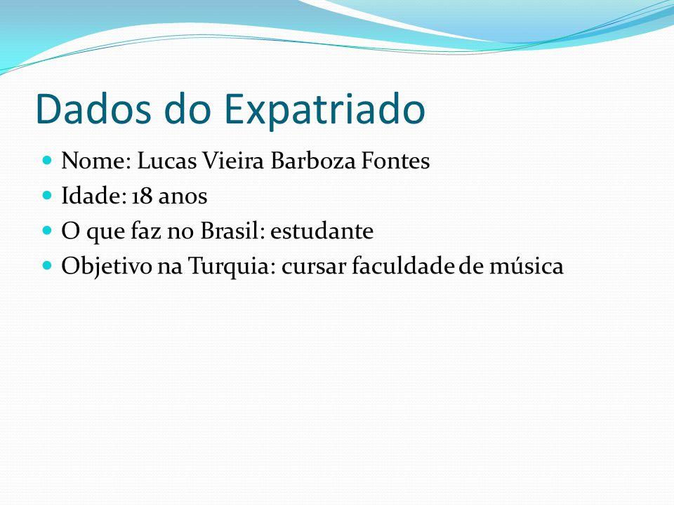 Dados do Expatriado Nome: Lucas Vieira Barboza Fontes Idade: 18 anos O que faz no Brasil: estudante Objetivo na Turquia: cursar faculdade de música