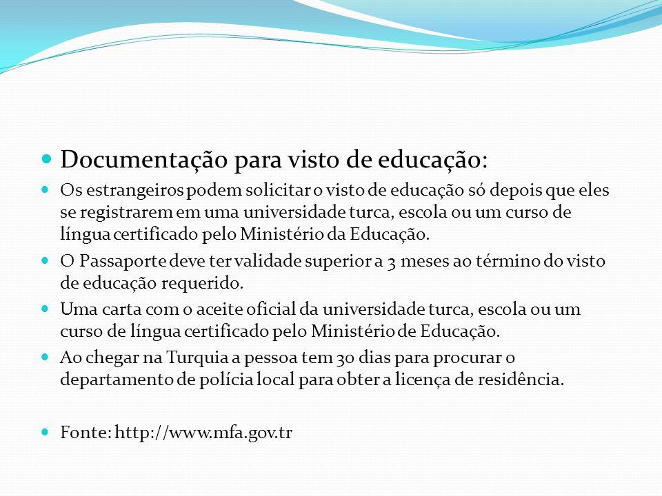 Documentação para visto de educação: Os estrangeiros podem solicitar o visto de educação só depois que eles se registrarem em uma universidade turca, escola ou um curso de língua certificado pelo Ministério da Educação.