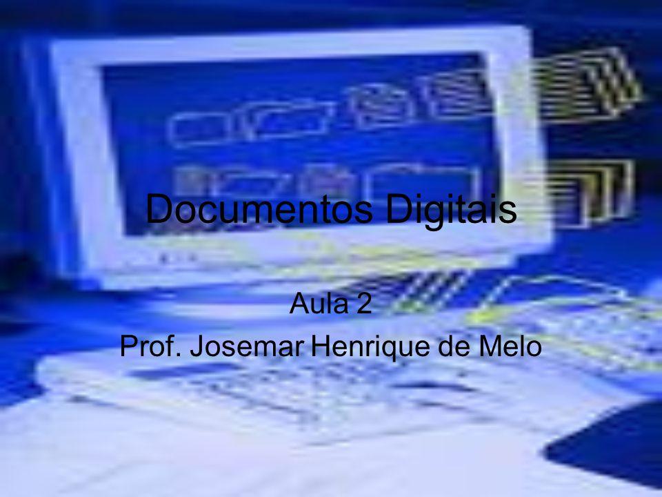 Documentos Digitais Aula 2 Prof. Josemar Henrique de Melo