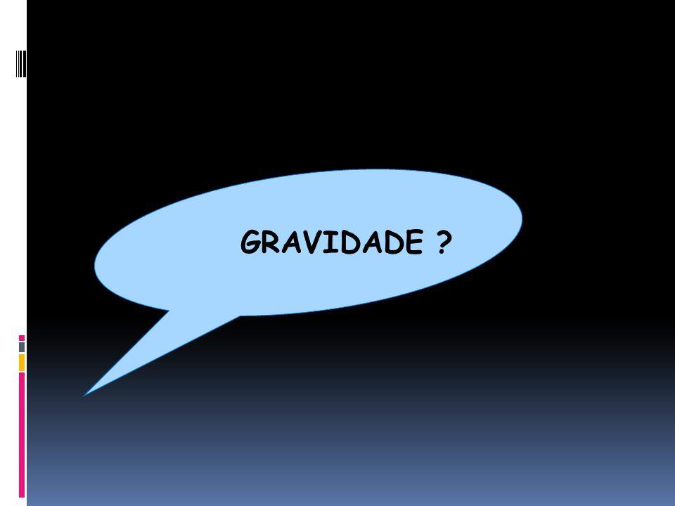 GRAVIDADE ?