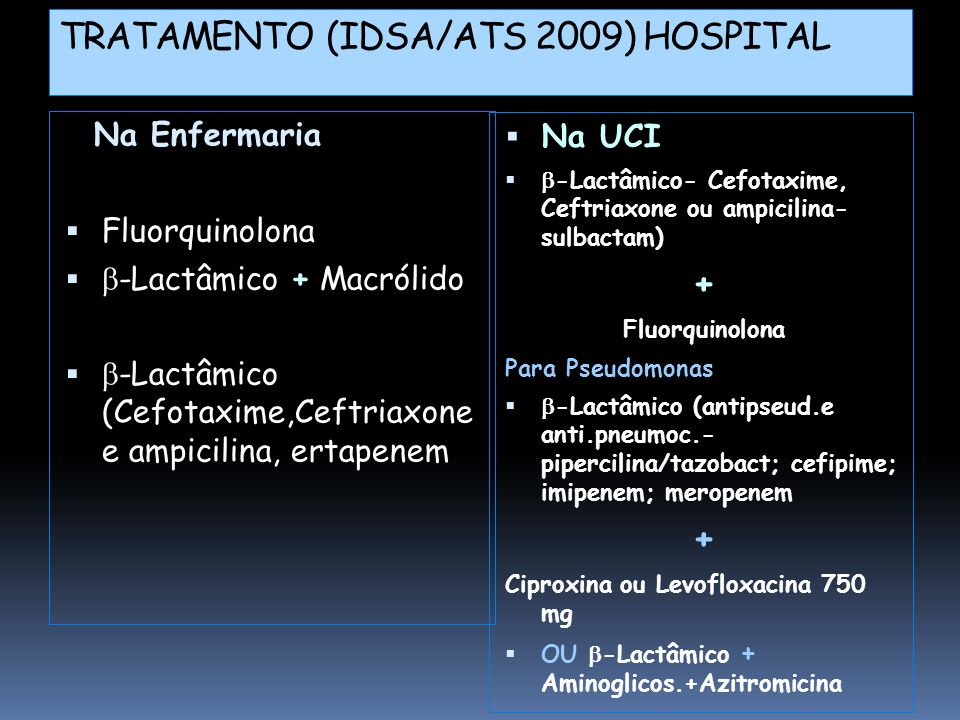 Na Enfermaria  Fluorquinolona   -Lactâmico + Macrólido   -Lactâmico (Cefotaxime,Ceftriaxone e ampicilina, ertapenem  Na UCI   -Lactâmico- Cefo