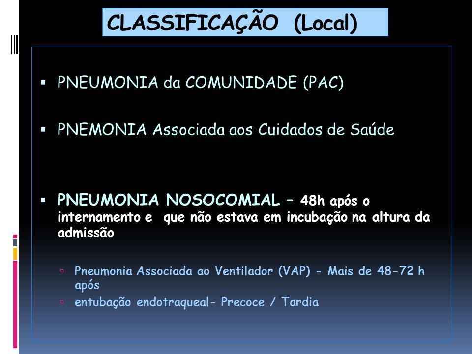Pneumonia Associada a Cuidados de Saúde - 1 dos seguintes critérios:  Qualquer doente internado  2 dias num hospital de agudos nos 90 dias precedentes  Resida em instituição de cuidados prolongados  Tenha sido submetido a quimioterapia, antibiot.
