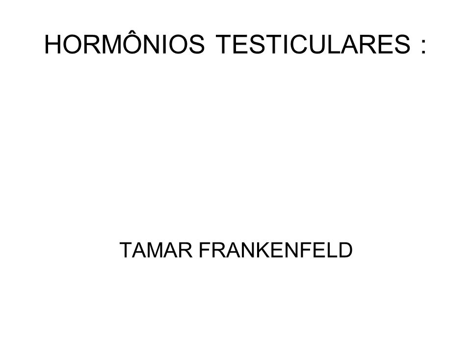 HORMÔNIOS TESTICULARES : TAMAR FRANKENFELD