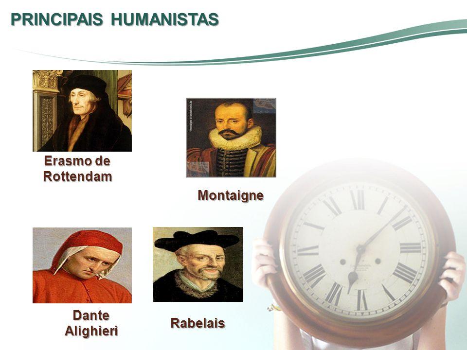 PRINCIPAIS HUMANISTAS Erasmo de Rottendam Montaigne Rabelais Dante Alighieri