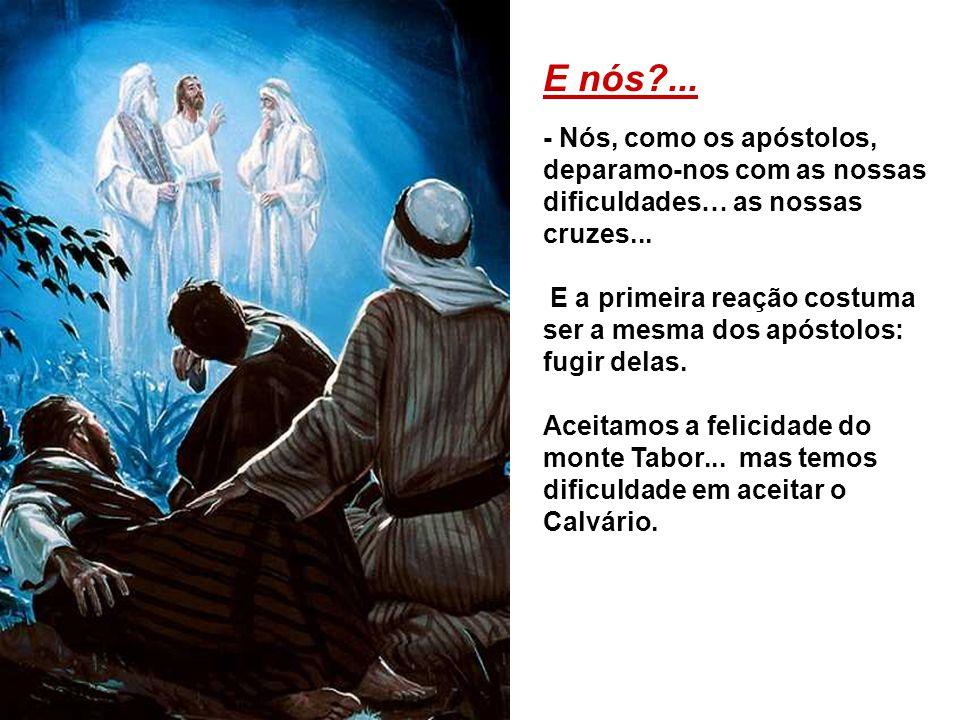 OS TRÊS DISCÍPULOS: - Gostaram da experiência da transfiguração, mas recusaramm-se a aceitar que o triunfo de Cristo passasse pelo sofrimento e pela c