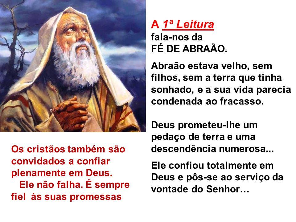 A 1ª Leitura fala-nos da FÉ DE ABRAÃO.