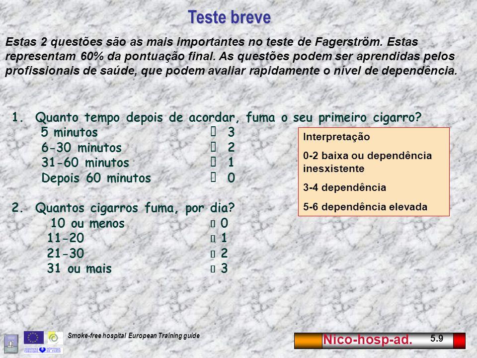 Nico-hosp-ad. 5.9 Smoke-free hospital European Training guide 1.Quanto tempo depois de acordar, fuma o seu primeiro cigarro? 5 minutos 3 6-30 minutos