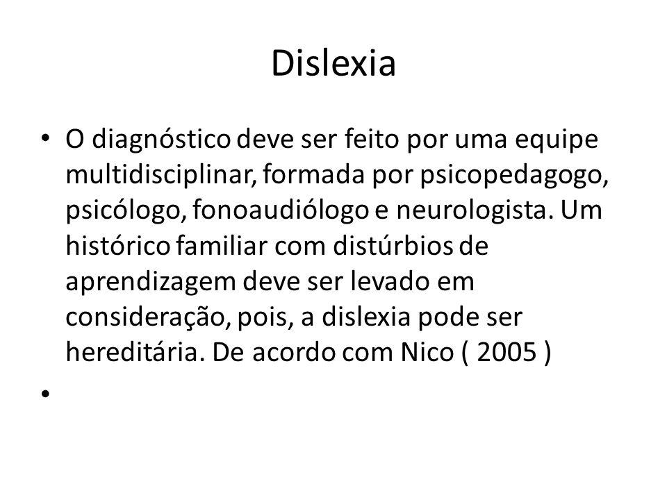Dislexia O diagnóstico deve ser feito por uma equipe multidisciplinar, formada por psicopedagogo, psicólogo, fonoaudiólogo e neurologista. Um históric