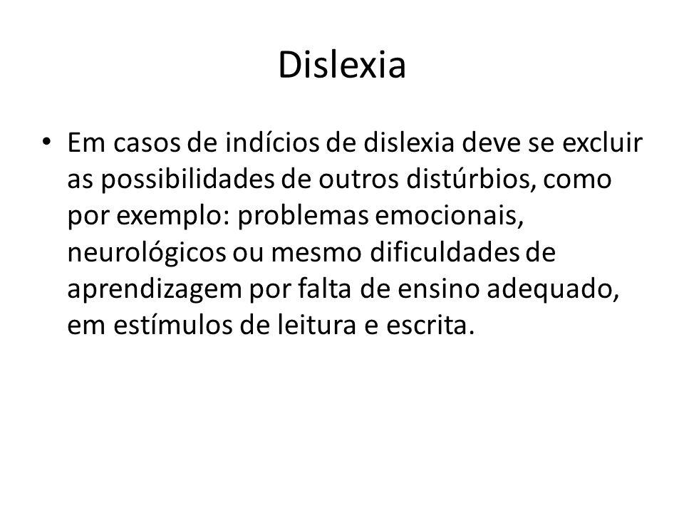 Dislexia Em casos de indícios de dislexia deve se excluir as possibilidades de outros distúrbios, como por exemplo: problemas emocionais, neurológicos